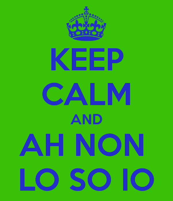 keep-calm-and-ah-non-lo-so-io